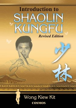 Introduction to Shaolin Kungfu by Kiew Kit Wong