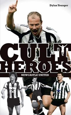 Cult heroes. Newcastle United by Dylan Younger