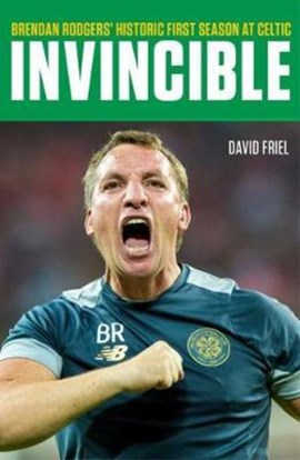 Invincible Brendan Rodgers Historic First Season At Celtic P by David Friel