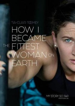 How I Became the Fittest Woman on Earth by Tia-Clair Toomey