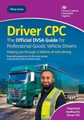Driver CPC - the Official DVSA guide for professional goods vehicle drivers 2020 ed