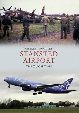 Stansted Airport Through Time by Charles Woodley