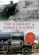 The Somerset and Dorset Railway through time