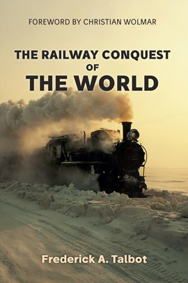 The railway conquest of the world by Frederick A. Talbot
