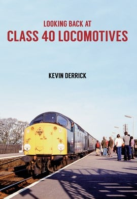 Looking back at class 40 locomotives by Kevin Derrick