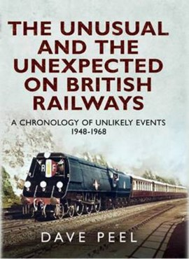 The unusual and the unexpected on British railways by Dave Peel