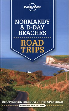Normandy & D-Day Beaches Road Trips 1 Lonely Planet by Oliver Berry