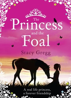 The princess and the foal by Stacy Gregg