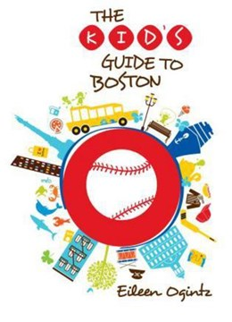 The kid's guide to Boston by Eileen Ogintz
