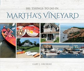 101 things to do in Martha's Vineyard by Gary J Sikorski