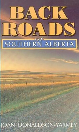 Backroads of southern Alberta by Joan Donaldson-Yarmey