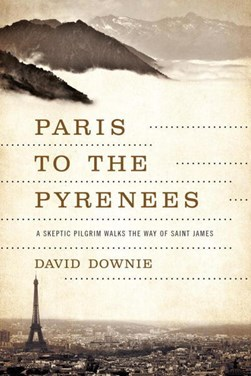 Paris to the Pyrenees by David Downie