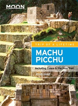 Moon Machu Picchu (Third Edition) by Ryan Dubé