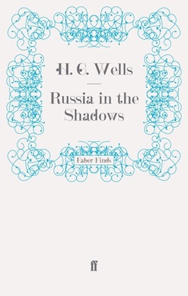 Russia in the Shadows by H. G. Wells