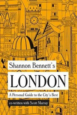Shannon Bennett's London by Shannon Bennett