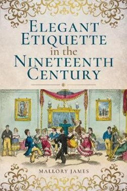 Elegant etiquette in the nineteenth century by Mallory James