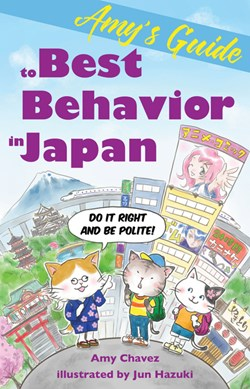 Amy's Guide to Best Behavior in Japan by Amy Chavez