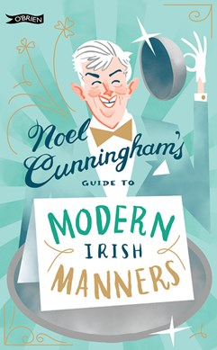 Book cover of Noel Cunningham's Guide to Modern Irish Manners