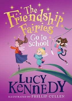 The Friendship Fairies go to school by Lucy Kennedy