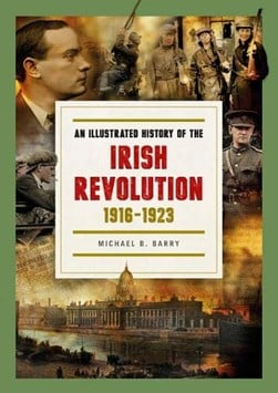 An Illustrated History of The Irish Revolution H/B by Michael B. Barry