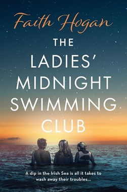 The Ladies' Midnight Swimming Club by Faith Hogan