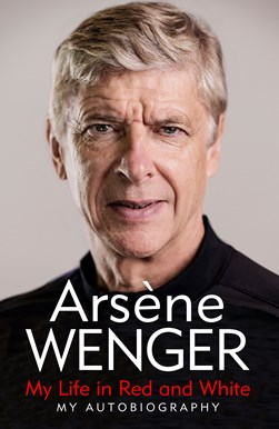 My life in red and white by Arsène Wenger