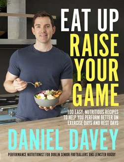 Book cover of Eat Up Raise Your Game book by Daniel Davey