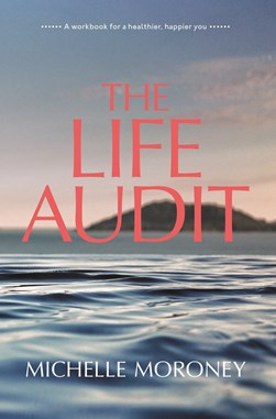 The life audit by Michelle Moroney