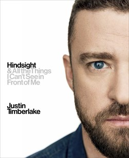 Hindsight & all the things I can't see in front of me by Justin Timberlake
